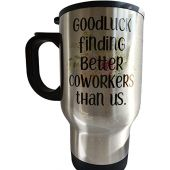 Goodluck finding better Coworkers than us Travel Mug - TM1141